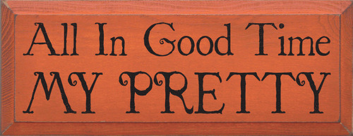 All In Good Time My Pretty Wood Sign