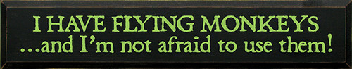 Wood Sign - I Have Flying Monkeys And I'm Not Afraid To Use Them! 36in.