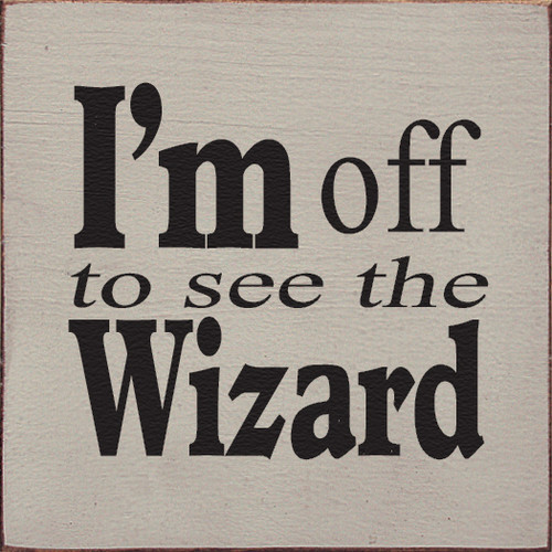 Wood Sign - I'm Off To See The Wizard