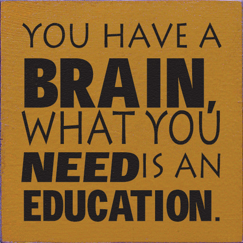 "You Have A Brain What You Need Is An Education 7"" x 7"" Wood Sign"