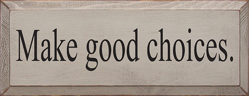 Wood Sign - Make Good Choices.