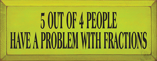 5 Out Of 4 People Have Problems With Fractions Wood Sign