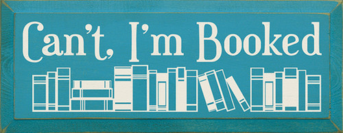 Can't, I'm Booked Wood Sign