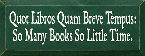 Quot Libros Quam Breve Tempus -So Many Books So Little Time