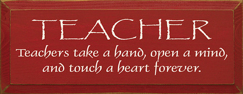 Teachers Take A Hand, Open A Mind, and Touch A Heart Forever Wood Sign