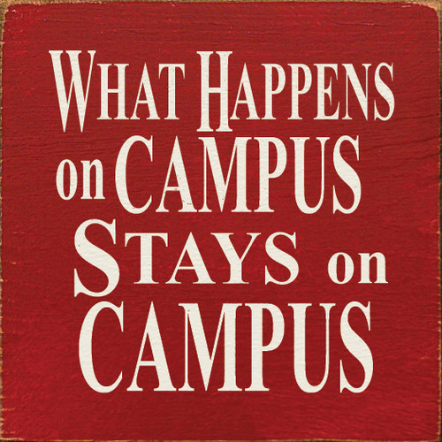 "What Happens On Campus Stays On Campus 7"" x 7"" Wood Sign"