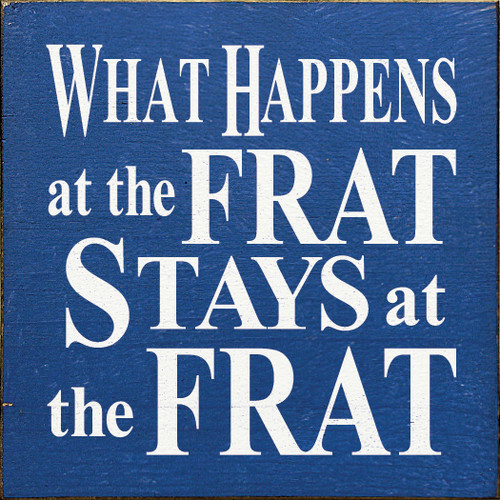 "What Happens At The Frat Stays At The Frat 7"" x 7""  Wood Sign"