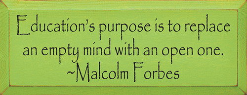 Education's Purpose Is To Replace An Empty Mind With An Open One. ~ Malcolm Forbes