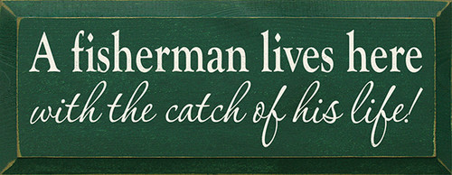 Wood Sign - A Fisherman Lives Here With The Catch Of His Life!