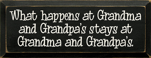 Wood Sign - What Happens At Grandma and Grandpa's Stays At Grandma and Grandpa's