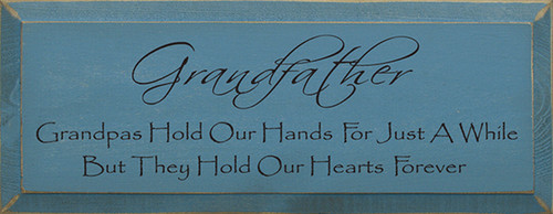 Grandfather - Grandpas Hold Our Hands For Just A While Wood Sign