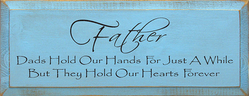 Father ~ Dads Hold Our Hands For Just A While But They Hold Our Hearts Forever Wood Sign