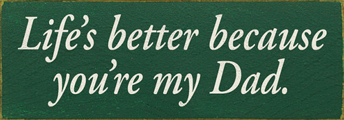 Life's Better Because You're My Dad Wood Sign