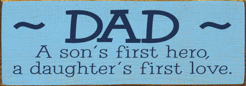 Wood Sign - Dad A Son's First Hero, A Daughter's First Love