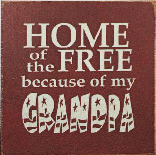 "Home Of The Free Because Of My Grandpa 7""x 7"" Wood Sign"