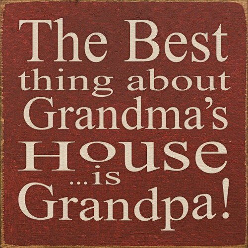 "The Best Thing About Grandma's House Is Grandpa! 7""x 7"" Wood Sign"