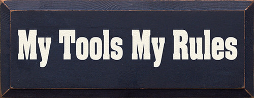 My Tools My Rules Wood Sign