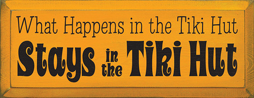 Wood Sign - What Happens in the Tiki Hut Stays in the Tiki Hut