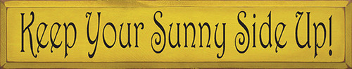 Keep Your Sunny Side Up! Wood Sign