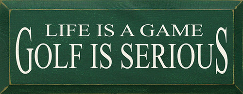 Life Is A Game Golf Is Serious Wood Sign