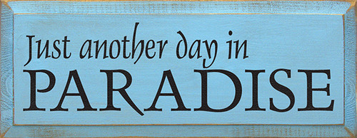 Wood Sign - Just Another Day In Paradise 7x18