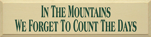 In The Mountains We Forget To Count The Days Wood Sign