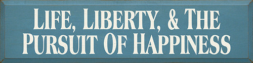 Wood Sign - Life, Liberty, and The Pursuit Of Happiness