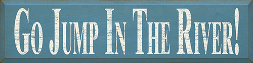 Go Jump In The River! 36in. Wood Sign