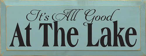 It's All Good At The Lake Wood Sign