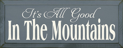 It's All Good In The Mountains Wood Sign