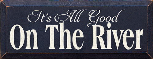 It's All Good On The River Wood Sign