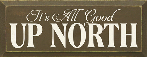 It's All Good Up North Wood Sign