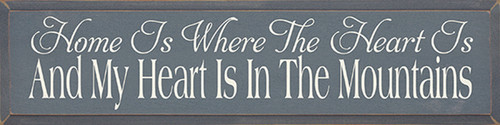 Home Is Where The Heart Is And My Heart Is In The Mountains Wood Sign