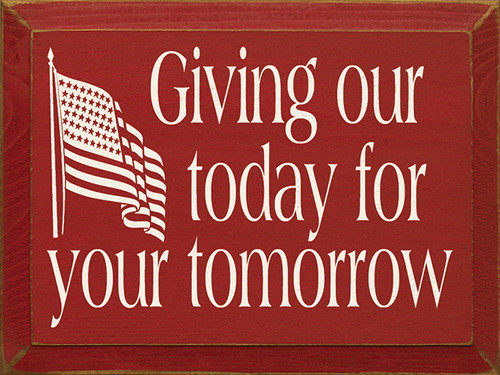 Wood Sign - Giving Our Today For Your Tomorrow 12in. x 9in.