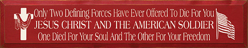 Wood Sign - Only Two Defining Forces Have Ever Offered To Die For You Jesus Christ and the American Soldier 36in.