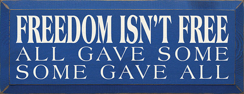 Freedom Isn't Free All Gave Some Some Gave All Wood Sign