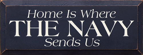 Home Is Where The Navy Sends Us Wood Sign