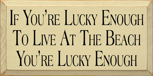 If You're Lucky Enough To Live At The Beach You're Lucky Enough Wood Sign