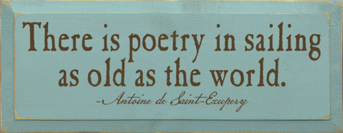 There is poetry in sailing as old as the world. - Antoine de Saint-Exupery