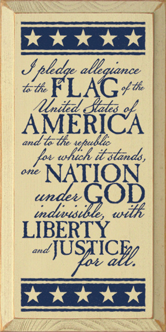 I pledge allegiance to the flag of the United States of America, and to the republic for which is stands, one nation under God, indivisible, with liberty and justice for all. Wood Sign