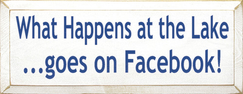What Happens At The Lake Goes On Facebook Wood Sign