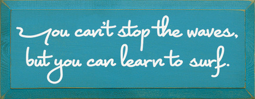 Wood Sign - You Can't Stop The Waves But You Can Learn To Surf