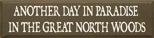 Another Day In Paradise In The Great North Woods Wood Sign