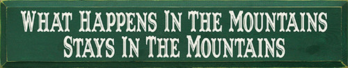 What Happens In The Mountains Stays In The Mountains Wood Sign 36in.