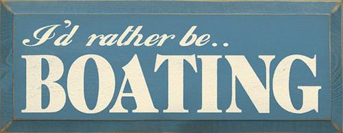 I'd Rather Be Boating Wood Sign