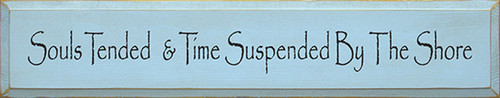 Souls Tended and Time Suspended By The Shore Wood Sign 36in.