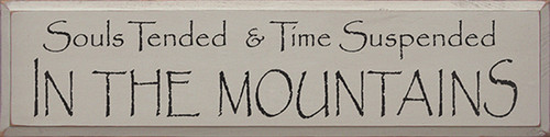 Souls Tended and Time Suspended In The Mountains Wood Sign