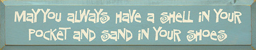 Wood Sign - May You Always Have A Shell In Your Pocket and Sand In Your Shoes 36in.