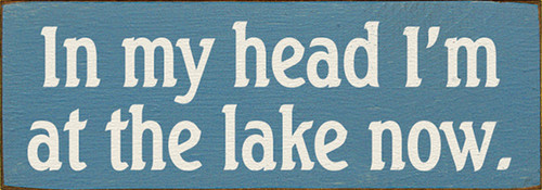Wood Sign - In My Head I'm At The Lake Now