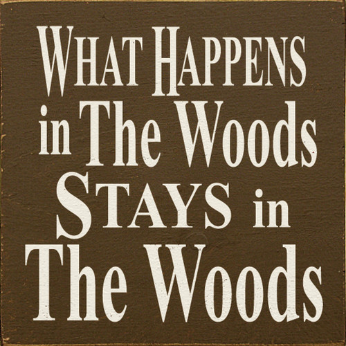 What Happens In The Woods Stays In The Woods 7in.x 7in. Wood Sign
